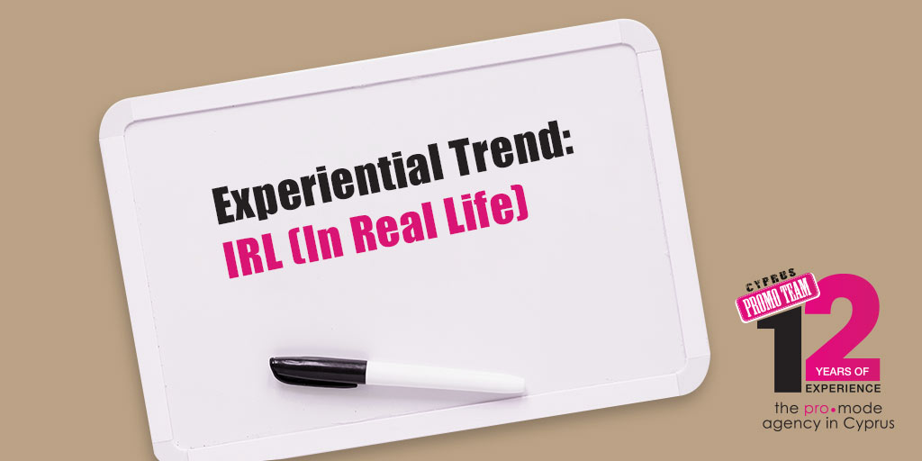 Experiential Trend: IRL (In Real Life)